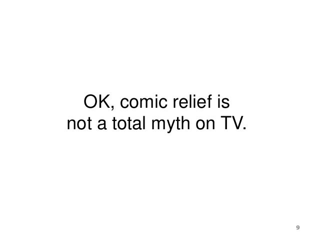 OK, comic relief is not a total myth on TV. 9