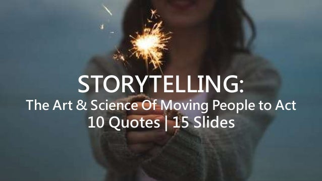 STORYTELLING: The Art & Science Of Moving People to Act 10 Quotes | 15 Slides