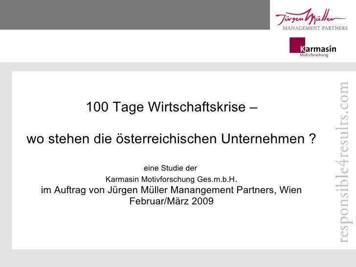 100 Tage Wirtschaftskrise – wo stehen die österreichischen Unternehmen ? eine Studie der  Karmasin Motivforschung Ges.m.b....
