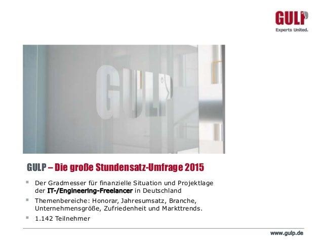 www.gulp.de GULP – Die große Stundensatz-Umfrage 2015  Der Gradmesser für finanzielle Situation und Projektlage der IT-/E...