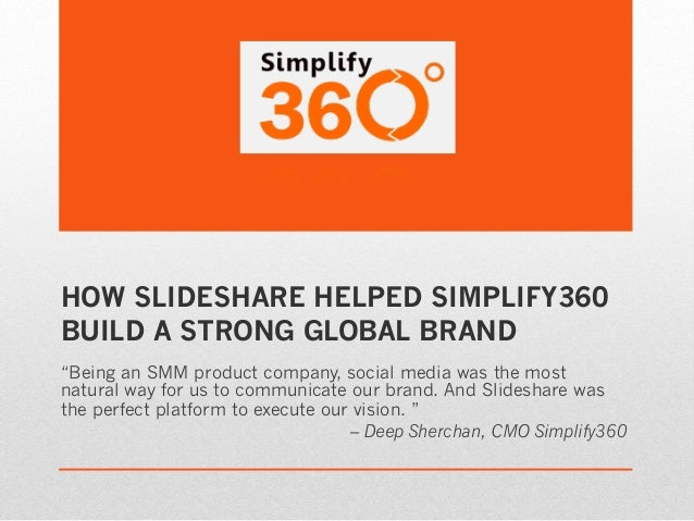 "HOW SLIDESHARE HELPED SIMPLIFY360BUILD A STRONG GLOBAL BRAND""Being an SMM product company, social media was the mostnatura..."