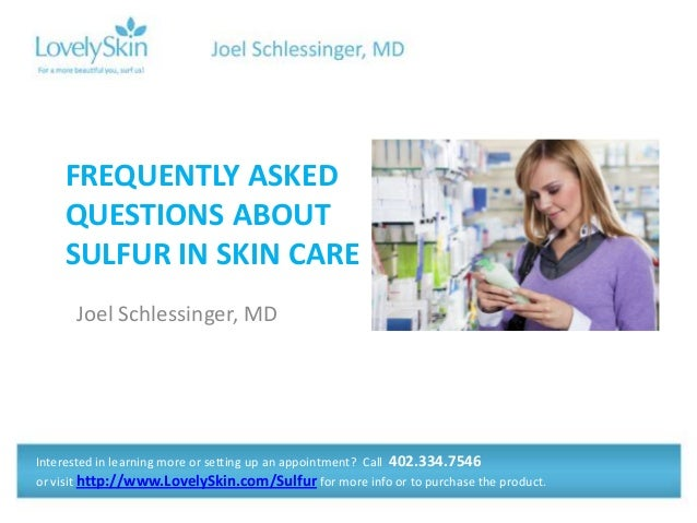 FREQUENTLY ASKED QUESTIONS ABOUT SULFUR IN SKIN CARE Joel Schlessinger, MD  Interested in learning more or setting up an a...