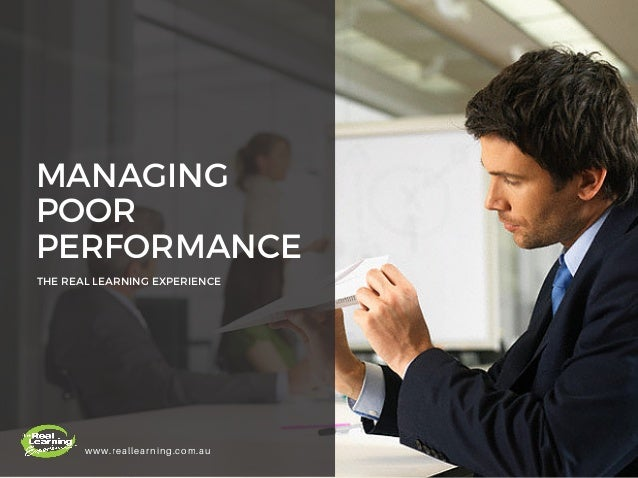 MANAGING POOR PERFORMANCE THE REAL LEARNING EXPERIENCE www.reallearning.com.au