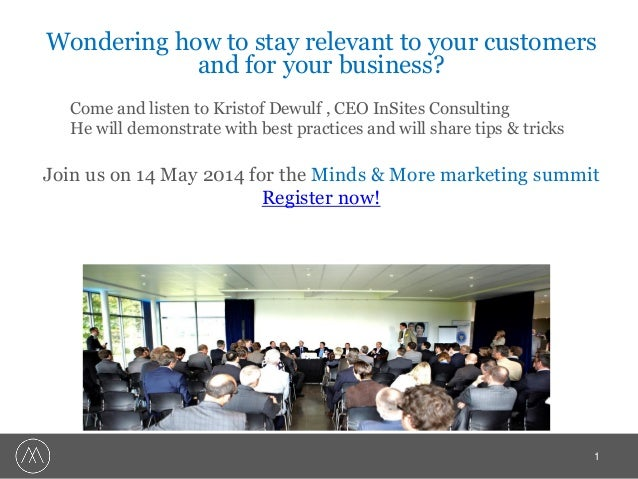 Wondering how to stay relevant to your customers and for your business? Come and listen to Kristof Dewulf , CEO InSites Co...