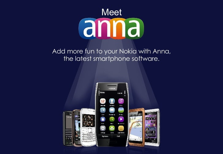 Meet Add more fun to your Nokia with Anna, the latest smartphone software.