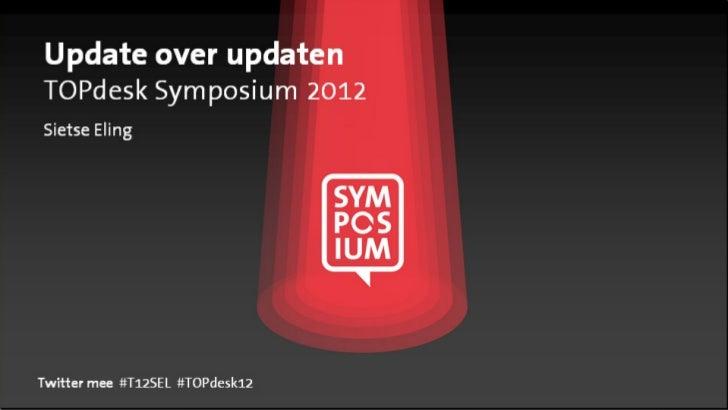 Update over updatenTOPdesk Symposium 2012Sietse ElingTwitter mee #T12SEL #TOPdesk12