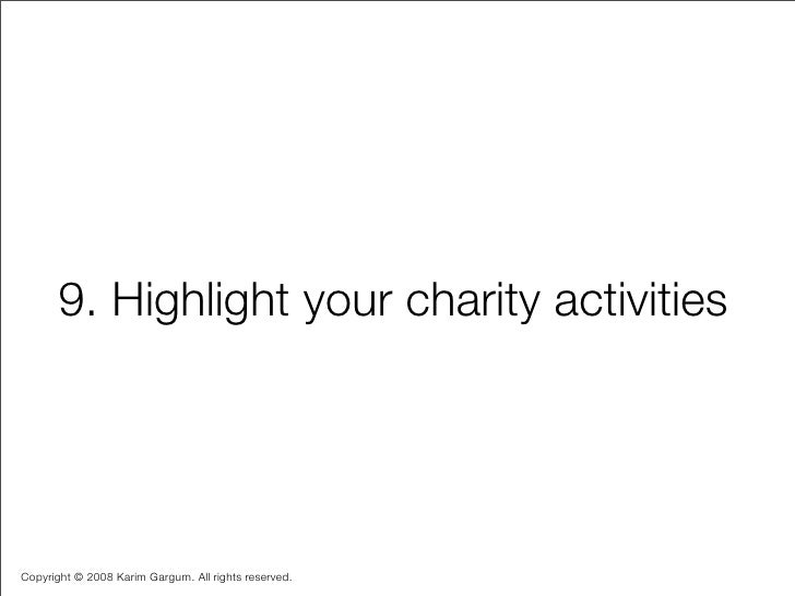 9. Highlight your charity activities     Copyright © 2008 Karim Gargum. All rights reserved.