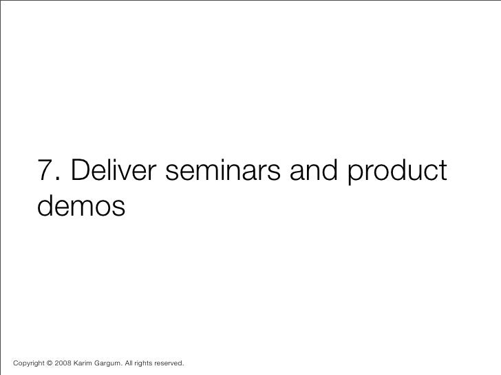 7. Deliver seminars and product        demos    Copyright © 2008 Karim Gargum. All rights reserved.