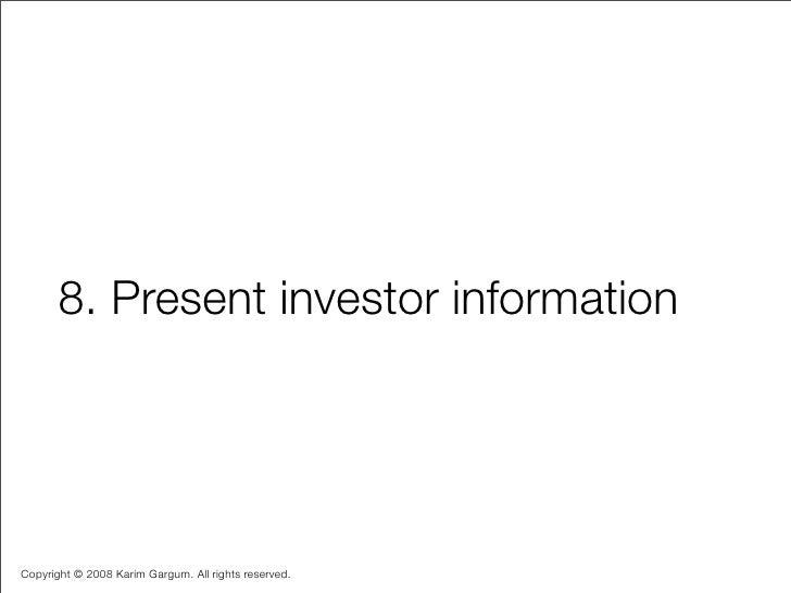 8. Present investor information     Copyright © 2008 Karim Gargum. All rights reserved.