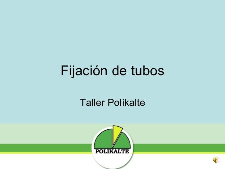 Fijación de tubos Taller Polikalte
