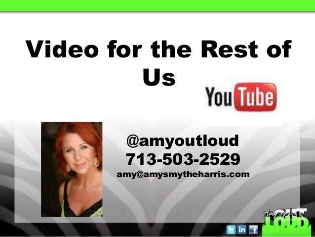 Video for the Rest of Us @amyoutloud 713-503-2529 amy@amysmytheharris.com