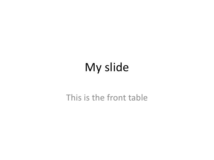 My slide<br />This is the front table<br />