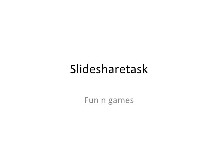 Slidesharetask Fun n games