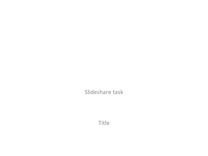 Slideshare task Title