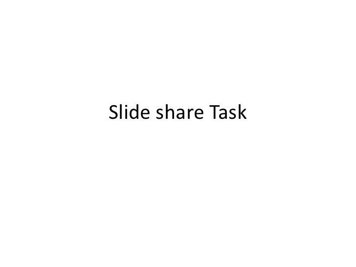 Slide share Task<br />