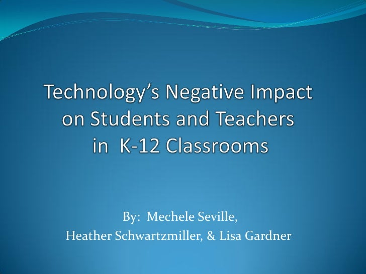 technologies impact on students Negative impacts of technology on children  impact of technology on children essay   but some students use it in a bad way so a request 4 all the parents to .
