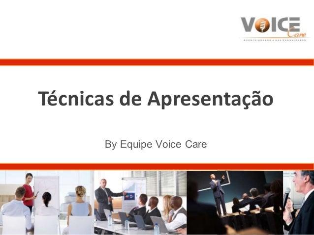 Técnicas de Apresentação  By Equipe Voice Care
