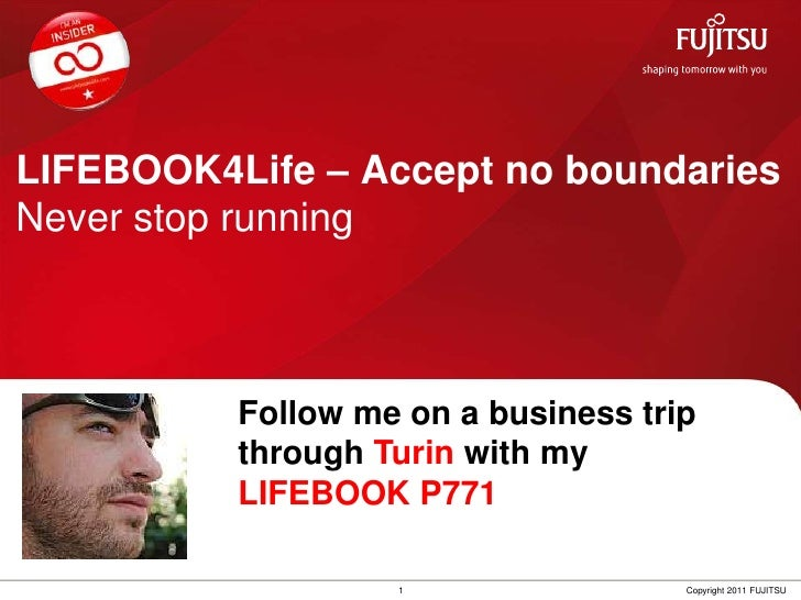 LIFEBOOK4Life – Accept no boundariesNever stop running<br />Follow me on a businesstripthroughTurin withmyLIFEBOOK P771<br...