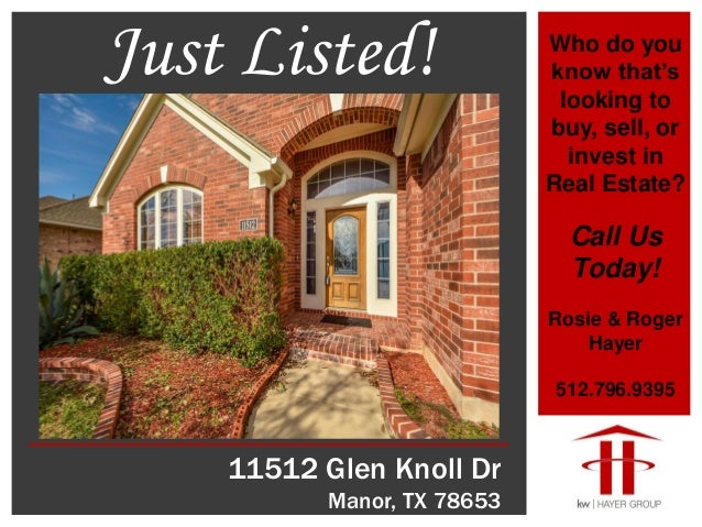 11512 Glen Knoll Dr Manor, TX 78653 Who do you know that's looking to buy, sell, or invest in Real Estate? Call Us Today! ...