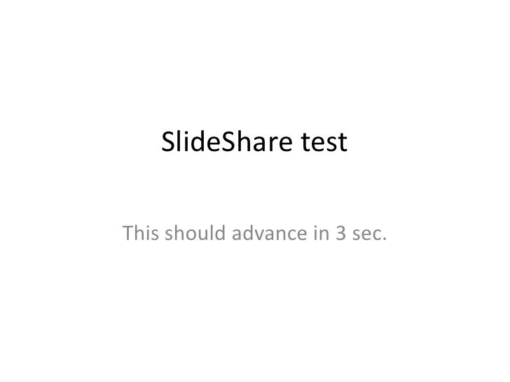 SlideShare test<br />This should advance in 3 sec.<br />
