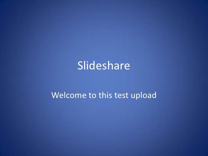 Slideshare<br />Welcome to this test upload<br />