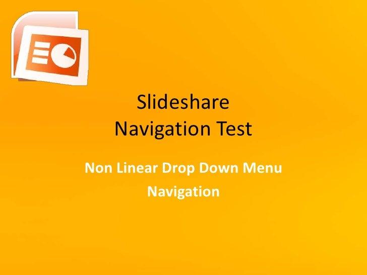SlideshareNavigation Test<br />Non Linear Drop Down Menu<br />Navigation<br />