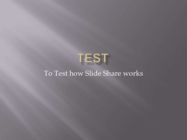 To Test how Slide Share works