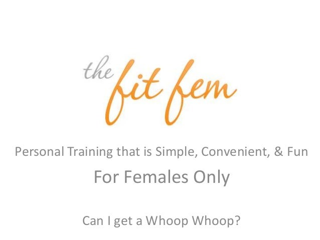 Personal Training that is Simple, Convenient, & Fun For Females Only Can I get a Whoop Whoop?