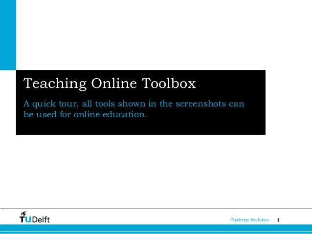 1Challenge the future Teaching Online Toolbox A quick tour, all tools shown in the screenshots can be used for online educ...