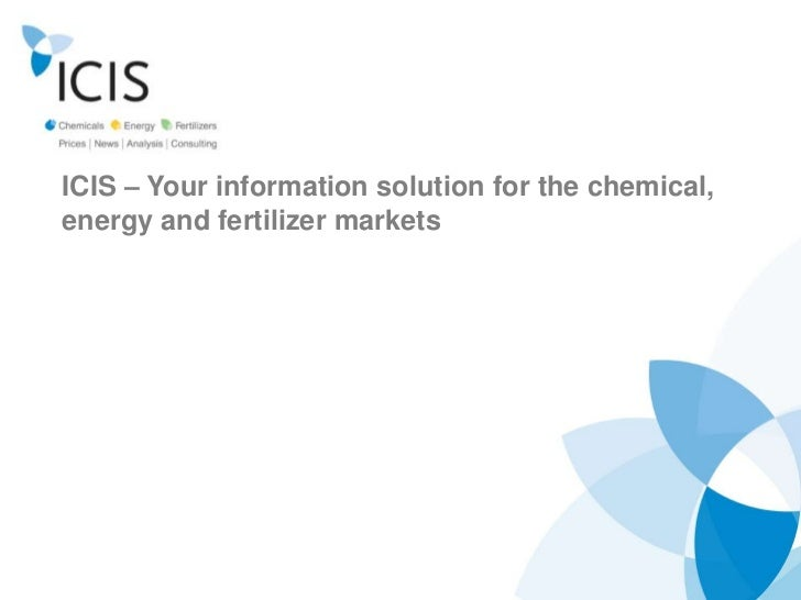 ICIS – Your information solution for the chemical,energy and fertilizer markets