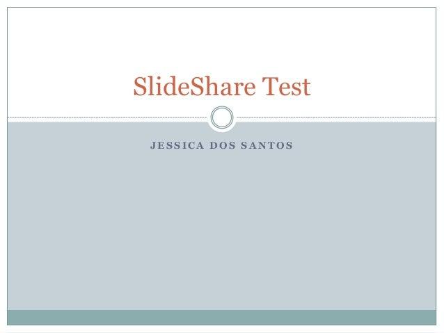 SlideShare Test JESSICA DOS SANTOS