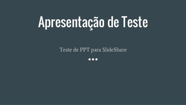 Apresentação de Teste Teste de PPT para SlideShare