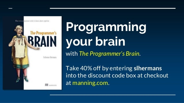 Programming your brain with The Programmer's Brain. Take 40% off by entering slhermans into the discount code box at check...