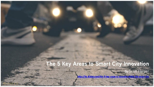 The 5 Key Areas to Smart City Innovation byScott Harper https://by.dialexa.com/the-5-key-areas-to-innovate-within-the-sma...