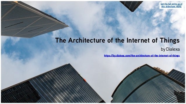 The Architecture of the Internet of Things by Dialexa https://by.dialexa.com/the-architecture-of-the-internet-of-things Ge...