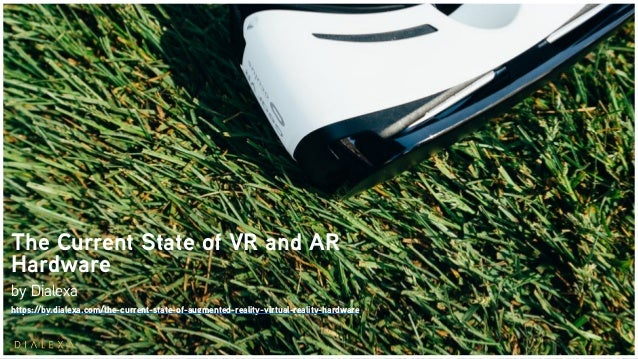 The Current State of VR and AR Hardware by Dialexa https://by.dialexa.com/the-current-state-of-augmented-reality-virtual-r...