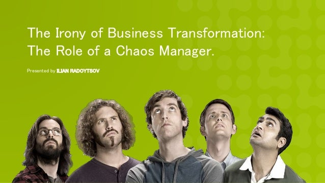 The Irony of Business Transformation: The Role of a Chaos Manager. Presented by ILIAN RADOYTSOV
