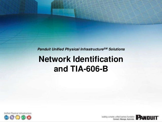 Panduit Unified Physical InfrastructureSM SolutionsNetwork Identificationand TIA-606-B