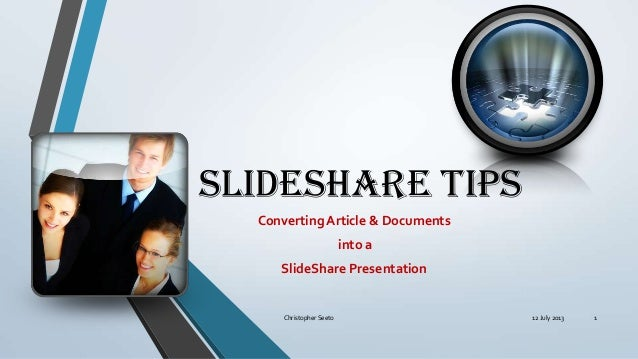 SlideShare Tips Converting Article & Documents into a SlideShare Presentation 12 July 2013Christopher Seeto 1