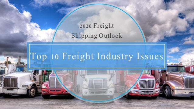 Top 10 Freight Industry Issues 2020 Freight Shipping Outlook