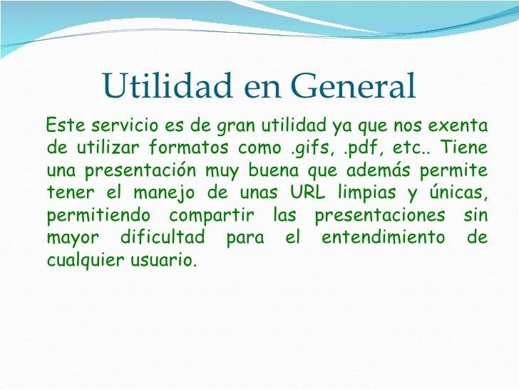 Utilidad en General <ul><li>Este servicio es de gran utilidad ya que nos exenta de utilizar formatos como .gifs, .pdf, etc...