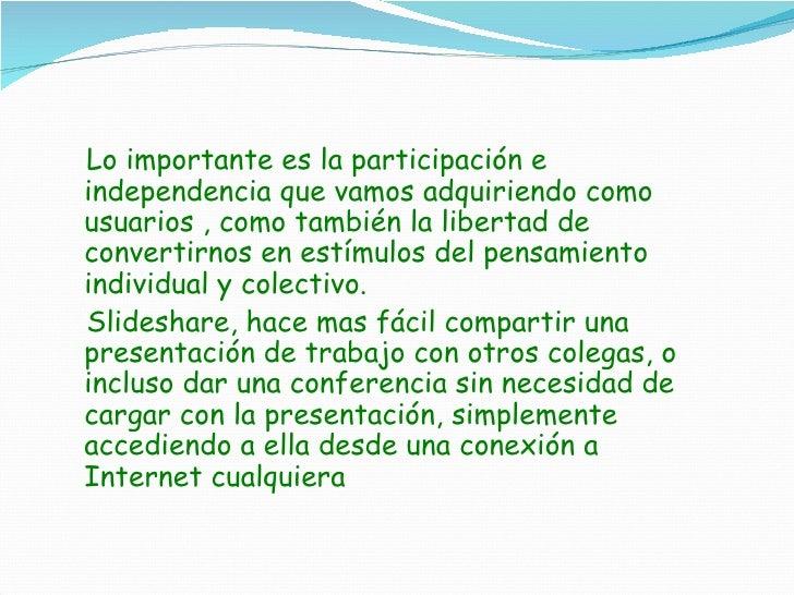 <ul><li>Lo importante es la participación e independencia que vamos adquiriendo como usuarios , como también la libertad d...