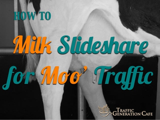 HOW TO  Milk Slideshare for Moo' Traffic