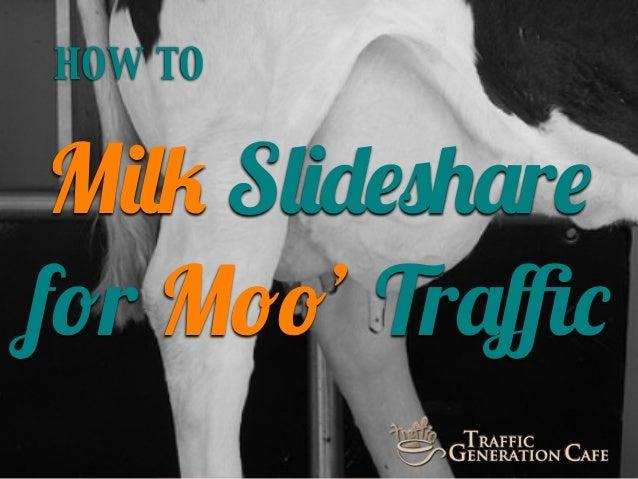 HOW TO  Milk Slideshare for Moo' Traffic