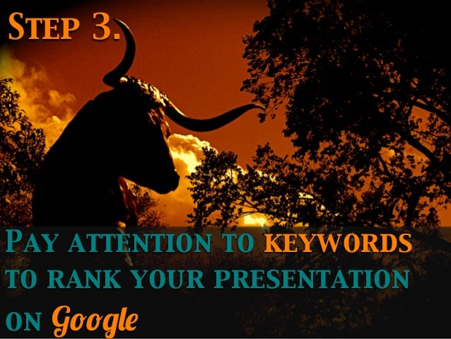 Step 3.  Pay attention to keywords to rank your presentation on  Google