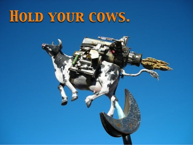 Hold your cows.