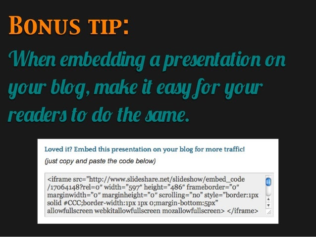 Bonus tip: When embedding a presentation on your blog, make it easy for your readers to do the same.