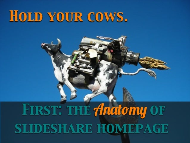 Hold your cows.  First: the Anatomy of slideshare homepage