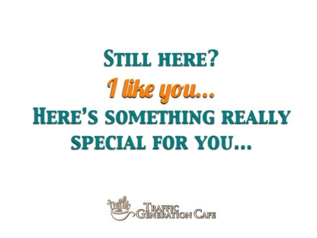 Still here?  I like you... Here's something really special for you...