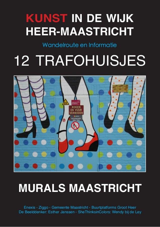 KUNST IN DE WIJK  HEER-MAASTRICHT  Wandelroute en Informatie  12 TRAFOHUISJES  MURALS MAASTRICHT  Enexis - Ziggo - Gemeent...
